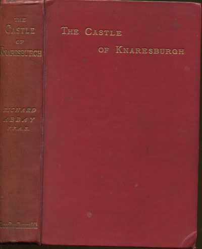 ABBAY R. The Castle of Knaresburgh. - A tale of verse of the Civil War in Yorkshire, 1644 and the white mare of Whitestonecliff, a Yorkshire legend of the fifteenth century.