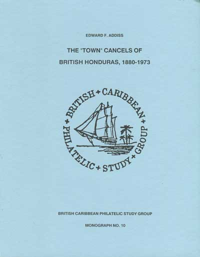 ADDISS E.F. The town cancels of British Honduras, 1880-1973