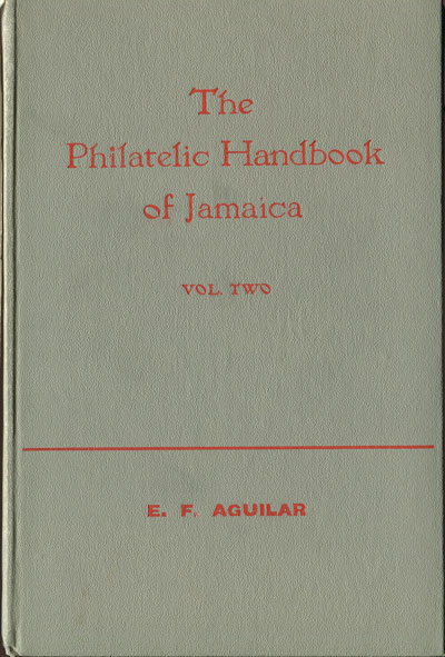 AGUILAR E.F. The philatelic handbook of Jamaica - Vol. Two.