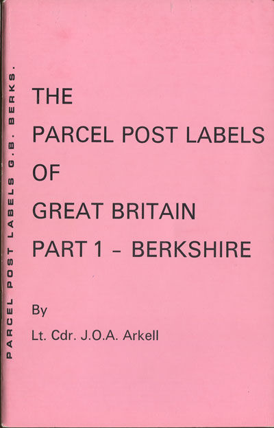 ARKELL Lt. Cdr. J.O.A. The Parcel Post Labels of Great Britain. - Part 1.  Berkshire.