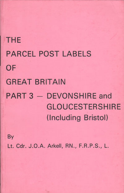 ARKELL Lt. Cdr. J.O.A. The Parcel Post Labels of Great Britain. - Part 3. Devonshire and Gloucestershire including Bristol.