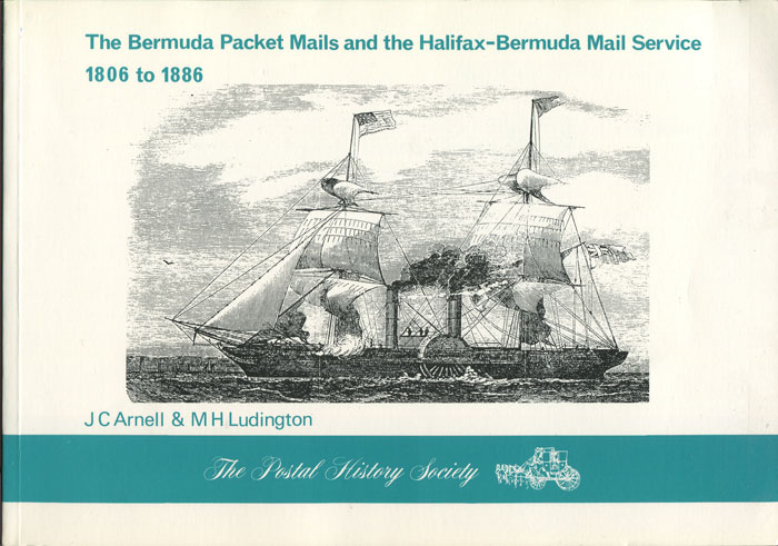 ARNELL J.C. and LUDINGTON M.H. The Bermuda Packet Mails and the Halifax-Bermuda Mail Service 1806 to 1886.
