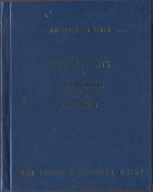 AUCKLAND B. and BONAR J.J. Penny Posts of Edinburgh and District 1773 - 1839.