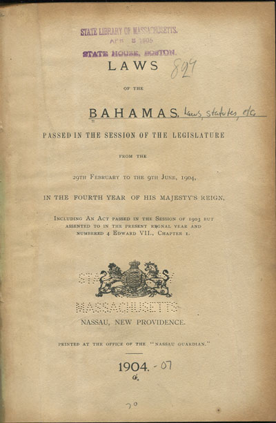 BAHAMAS Laws of the Bahamas. - Passed in the session of the Legislature fom the 29th February to the 9th June, 1904.