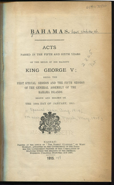 BAHAMAS Bahamas. Acts passed in the fifth and sixth years of the reign of His Majesty - King George V;  being the first special session and the fifth session of the General Assembly of the Bahama Islands begun and holden on the 10th day of January, 1911.