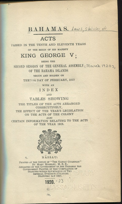 BAHAMAS Bahamas. Acts passed in the tenth and eleventh years of the reign of His Majesty - King George V;  being the second session of the General Assembly of the Bahama Islands begun and holden on the 18th day of February, 1919.