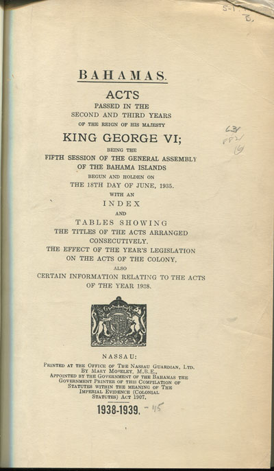 BAHAMAS Bahamas. Acts passed in the second and third years of the reign of His Majesty - King George VI;  being the fifth session of the General Assembly of the Bahama Islands begun and holden on the 18th day of June 1935.