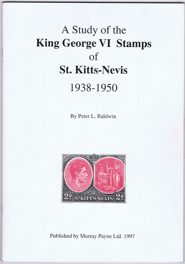 BALDWIN P.L. A study of the KGVI key type stamps of St Kitts Nevis 1938-1950.