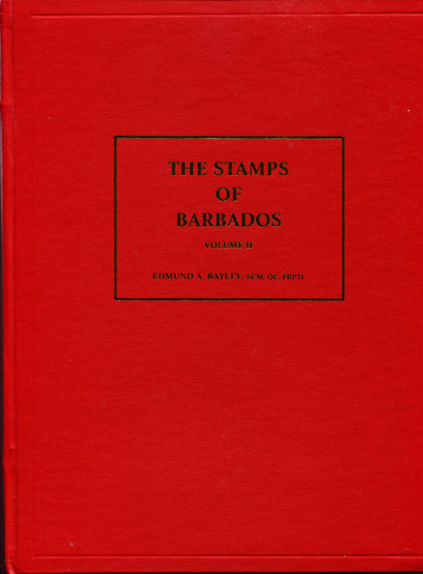 BAYLEY E.A. The stamps of Barbados - Vol. II
