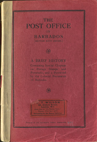 BAYLEY H. The Post Office in Barbados. - A brief history containing special chapters on postage stamps and postmarks, and a foreward by the Colonial Postmaster of Barbados.