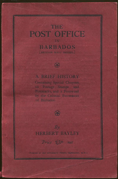BAYLEY H. The Post Office in Barbados. - A brief history.  Containing special chapters on postage stamps and postmarks