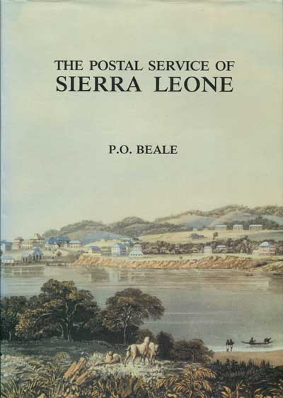 BEALE P.O. The postal service of Sierra Leone. - Its history, stamps and stationery until 1961.