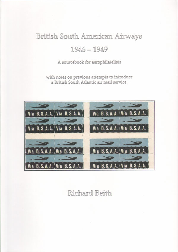 BEITH Richard British South American Airways 1946-1949. - A sourcebook for aerophilatelists. with notes on previous attempts to introduce a British South Atlantic air mail service.