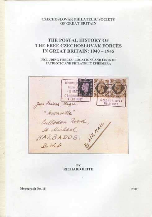 BEITH Richard The Postal History of the Free Czechoslovak Forces in Great Britain: - 1940 - 1945.  Including forces locations and lists of patriotic and philatelic ephemera