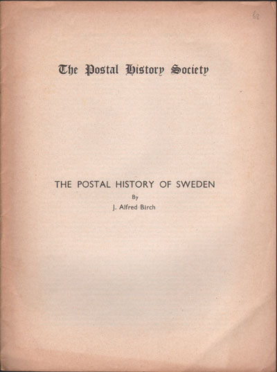 BIRCH J.A. The postal history of Sweden.