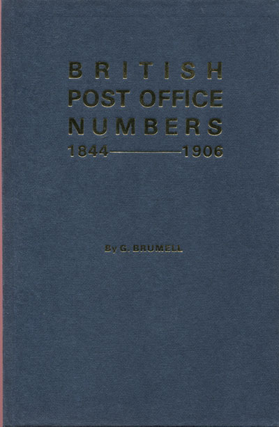 BRUMELL George Post Office numbers. - The distinguishing numbers given to Post Offices 1844 to 1906 and the stamps in which they were used, in the British Isles and in Overseas Agencies of the British Post Office.