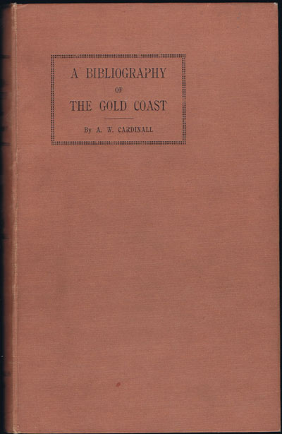 CARDINALL A.W. A bibliography of the Gold Coast. - Issued as a companion volume to the census report of 1931.