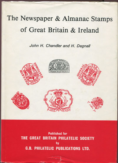 CHANDLER J.H. and DAGNALL H. The newspaper and Almanac stamps of Great Britain and Ireland.