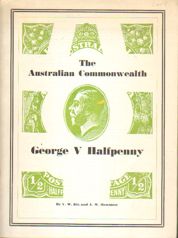DIX V.W. and ROWNTREE A.W. The Australian Commonwealth George V Halfpenny
