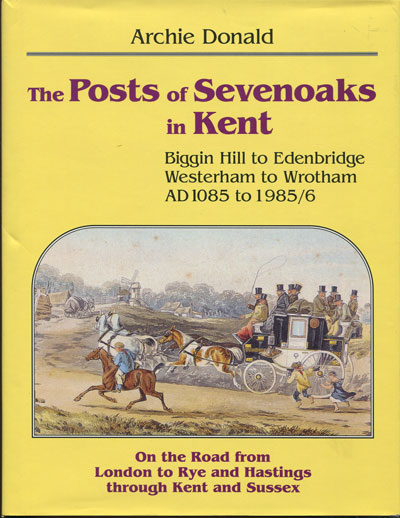DONALD A. The posts of Sevenoaks in Kent. - An account of the handling and transportation of the wriiten communication of Sevenoaks District (westerham to Wrotham, Biggin Hill to Edenbridge) on the Road to Rye and Hastings.  AD 1085 to 1985/6.