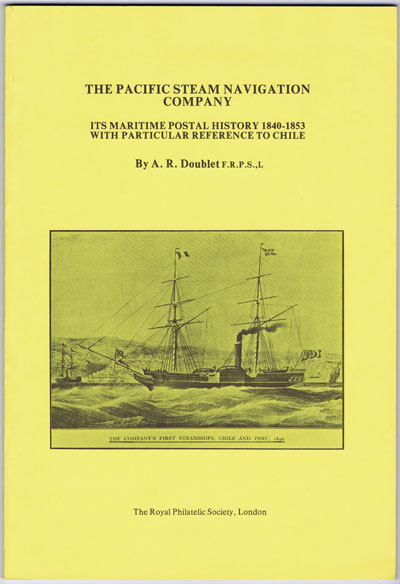 DOUBLET A.R. The Pacific Steam Navigation Company. - Its maritime postal history 1840 - 1853 with particular reference to Chile.