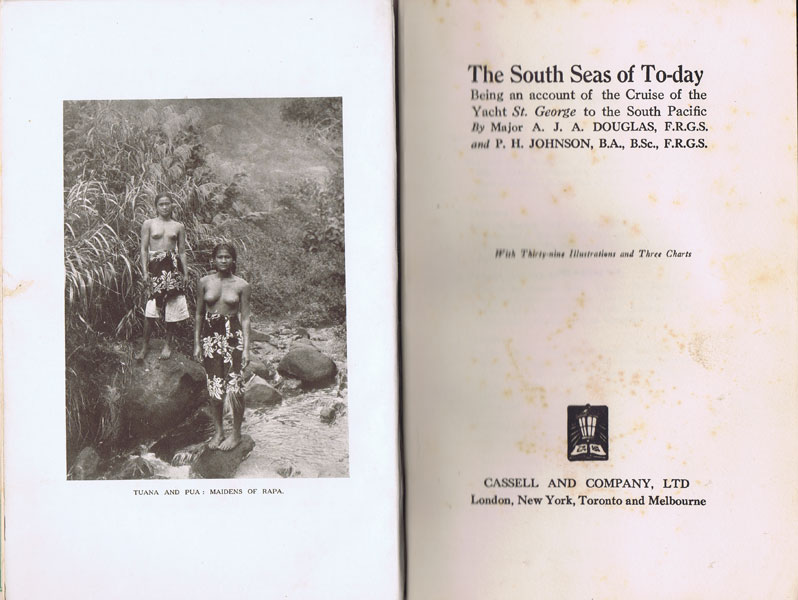 DOUGLAS Maj. A.J.A. and JOHNSON P.H. The South Seas of To-day. - Being an account of the cruise of the Yacht St George to the South Pacific.