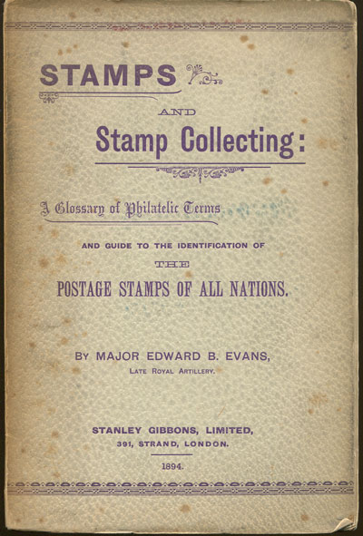 EVANS Maj. E.B. Stamps and Stamp Collecting: - A glossary of philatelic terms and guide to the identification of the postage stamps of all nations.