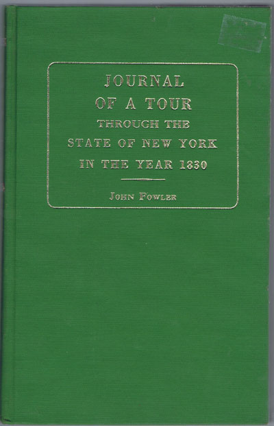 FOWLER J. Journal of a tour through the State of New York in the year 1830 - with remarks on agriculture in those parts most eligible for settlers.