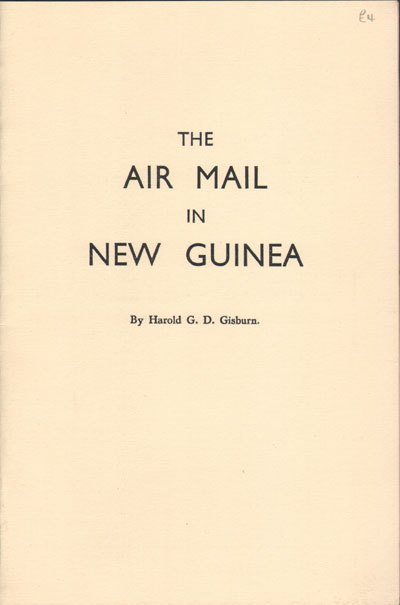 GISBURN H.G.D. The Air Mail in New Guinea.