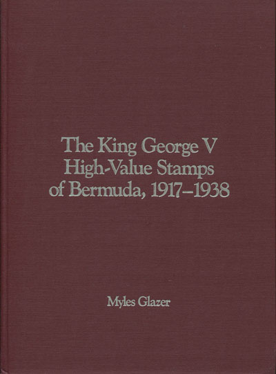 GLAZER Myles The King George V high value stamps of Bermuda, 1917-1938.