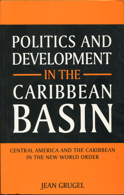 GRUGEL J. Politics and development in the Caribbean Basin. - Central America and the Caribbean in the New World Order.