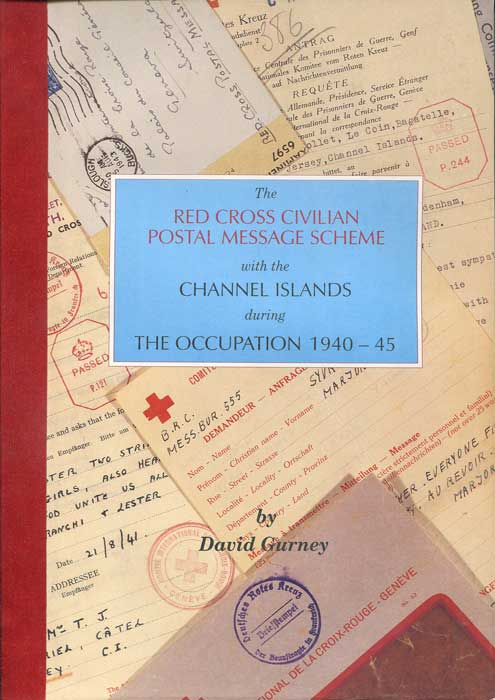GURNEY David The Red Cross Civilian Postal Message Scheme with the Channel Islands during the Occupation - 1940 - 45