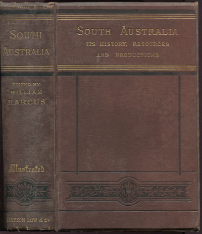 HARCUS W. South Australia: - Its history, resources, and productions.