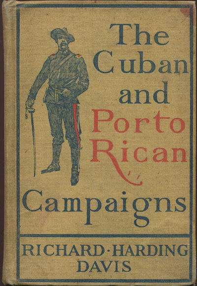 HARDING DAVIS R. The Cuban and Porto Rican Campaigns.