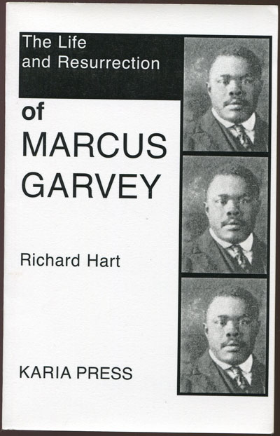 HART Richard The life and resurrection of Marcus Garvey.