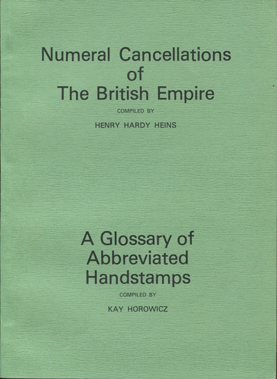 HEINS Henry H. and HOROWICZ Kay Numeral cancellations of the British Empire - and A Glossary of abbreviated handstamps.