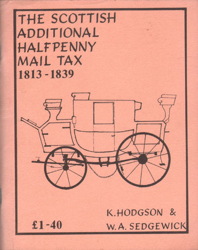HODGSON K. and SEDGEWICK W.A. The Scottish Additional Halfpenny Mail Tax - 1813-1839.