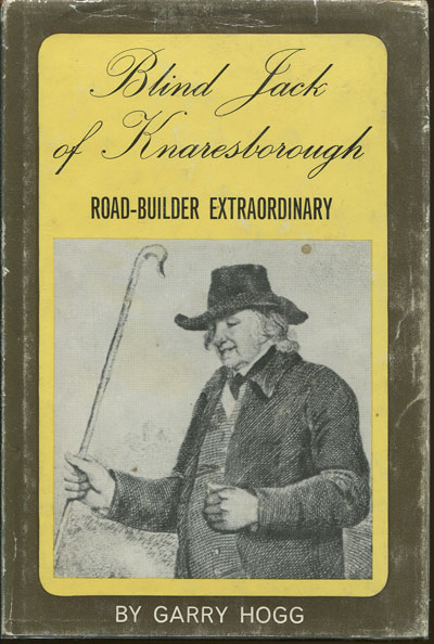 HOGG G. Blind Jack of Knaresborough. - Road builder extraordinary.