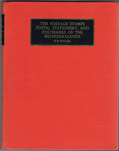 HOLMES H.R. The postage stamps, postal stationery, and postmarks of the Bechuanalands.