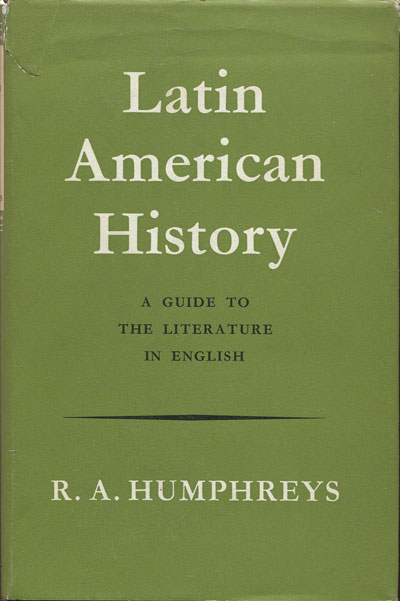HUMPHREYS R.A. Latin American History. - A guide to the literature in English.