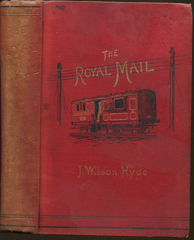 HYDE J.W. The Royal Mail. - Its curiosities and romance.