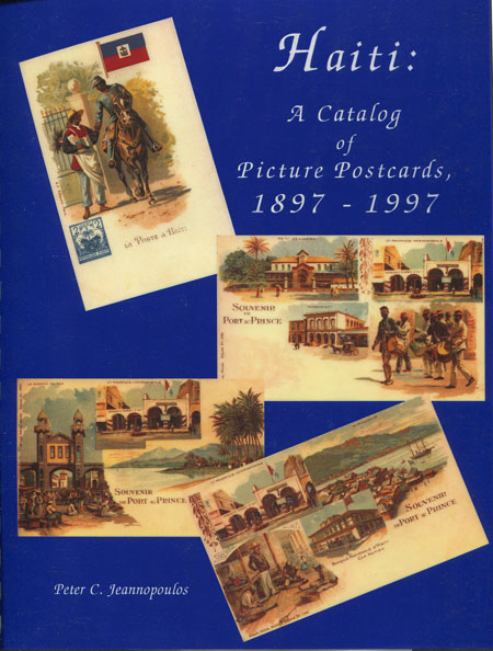 JEANNOPOULOS P.C. Haiti: - A catalog of Picture Postcards, 1897 - 1997.