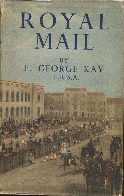 KAY F. George Royal Mail. - The Story of the Posts in England from the time of Edward IVth to the present day.