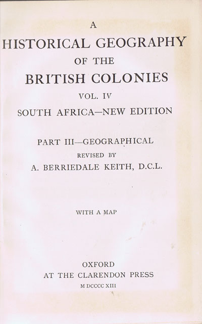 KEITH A.B. A historical geography of the British Colonies. - Vol. IV  South Africa.  Part III
