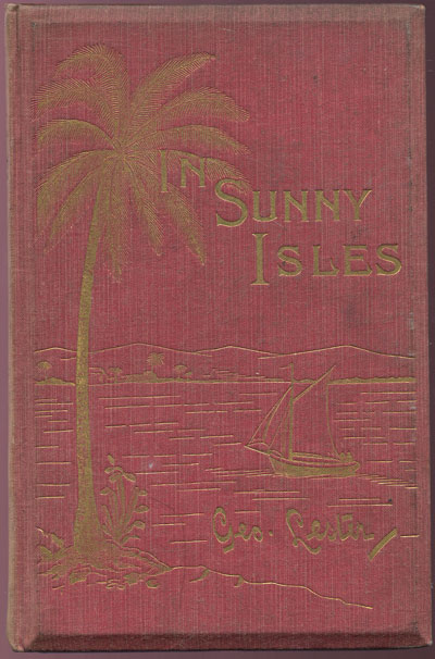 LESTER G. In sunny seas: - chapters treating chiefly of the Bahama islands and Cuba.