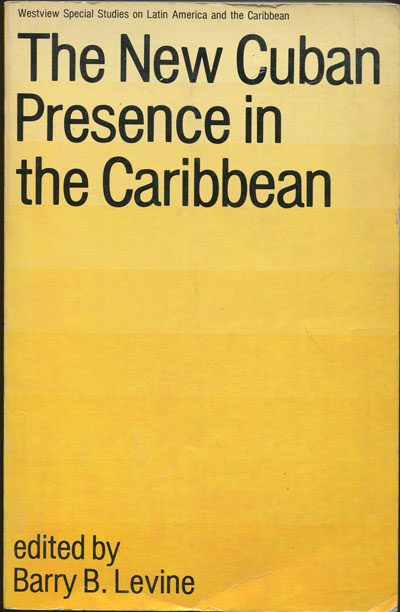 LEVINE B.B. The New Cuban Presence in the Caribbean.