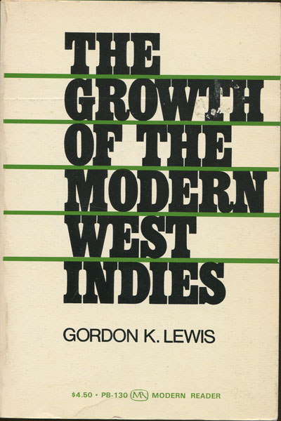 LEWIS G.K. The growth of the modern West Indies.