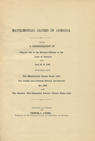 LYONS T.L. Matrimonial causes in Jamaica. - Being a consolidation of Chapter 442 of the revised edition of the laws of Jamaica and law 23 of 1938.