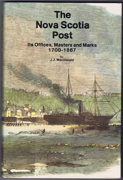 MACDONALD J.J. The Nova Scotia Post. - Its Offices, Masters and Marks 1700 - 1867.