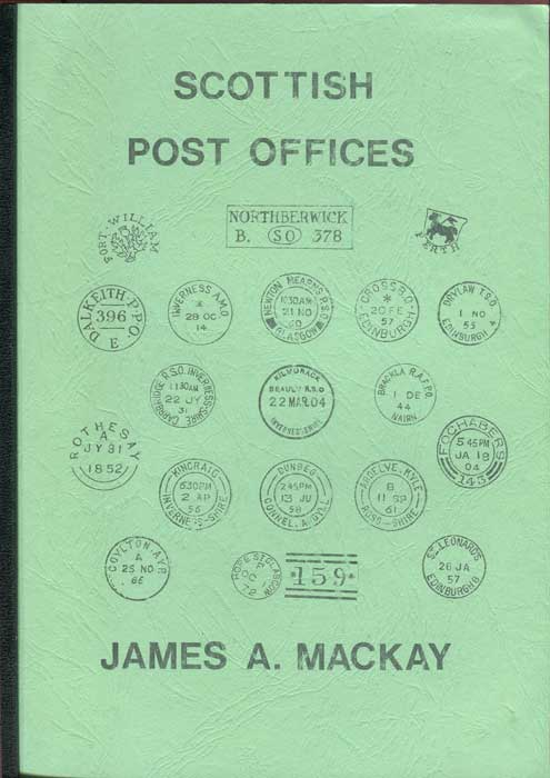 MACKAY James A. Scottish Post Offices.
